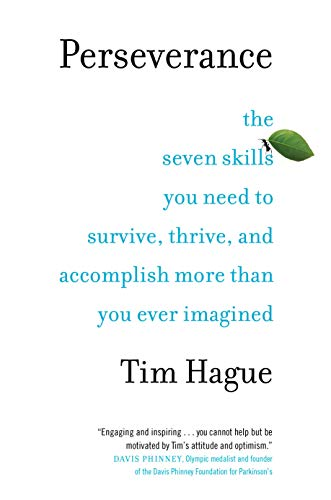 Perseverance: The Seven Skills You Need to Survive, Thrive, and Accomplish More Than You Ever Imagined