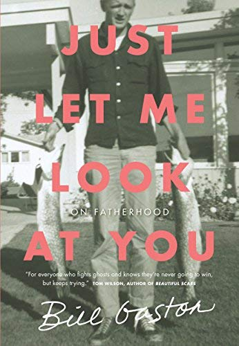 Just Let Me Look at You:  On Fatherhood