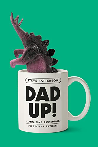Dad Up!: Long-Time Comedian. First-Time Father. (Paperback)