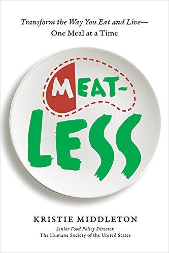 Meat-Less: Transform the Way You Eat and Live--One Meal at a Time