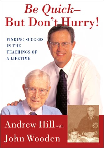 Be Quick – But Don't Hurry!: Finding Success in the Teachings of a Lifetime (Hardcover)