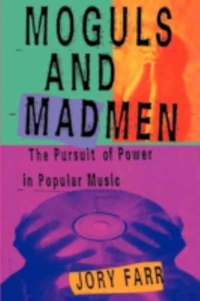 Moguls and Madmen: The Pursuit of Power in Popular Music