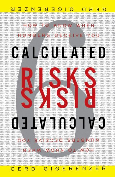 Calculated Risks: How to Know When Numbers Deceive You (Paperback)