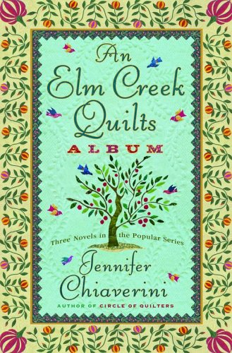 An Elm Creek Quilts Album: The Runaway Quilt/The Quilter's Legacy/The Master Quilter