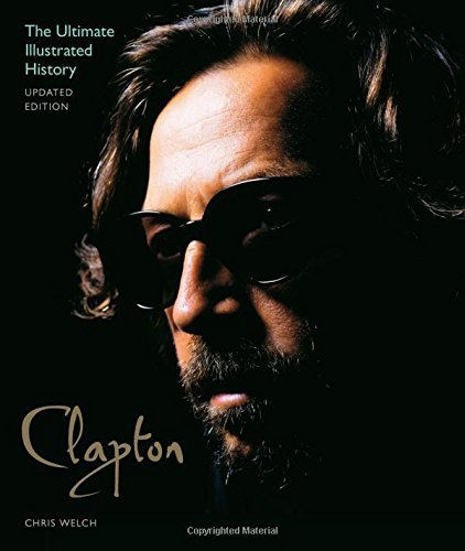 Clapton: The Ultimate Illustrated History (Updated Edition)