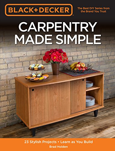 Carpentry Made Simple (Black + Decker)