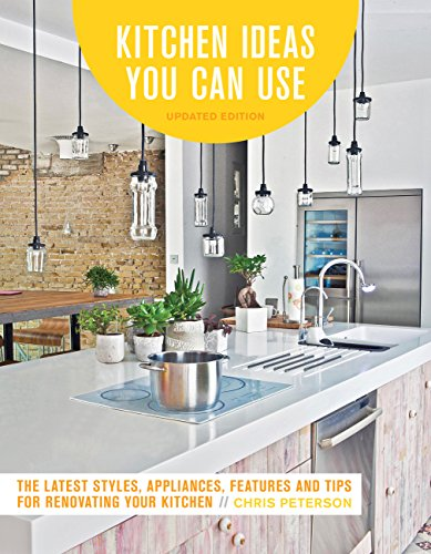 Kitchen Ideas You Can Use (Updated Edition)