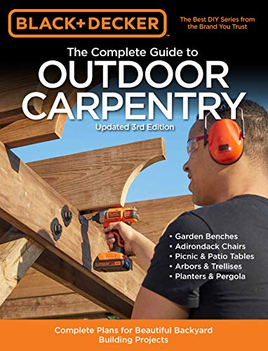 The Complete Guide to Outdoor Carpentry (Updated 3rd Edition, Black + Decker)