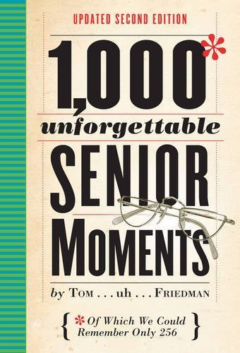 1,000 Unforgettable Senior Moments: Of Which We Could Remember Only 254 (Updated Second Edition)