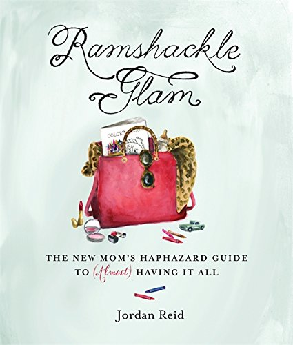 Ramshackle Glam The New Mom's Haphazard Guide to (Almost) Having It All