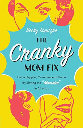 "The Cranky Mom Fix: How to Get a Happier, More Peaceful Home by Slaying the ""Momster"" in All of Us"