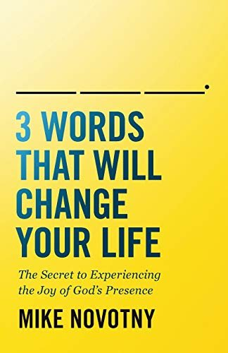 3 Words That Will Change Your Life: The Secret to Experiencing the Joy of God's Presence (Paperback)