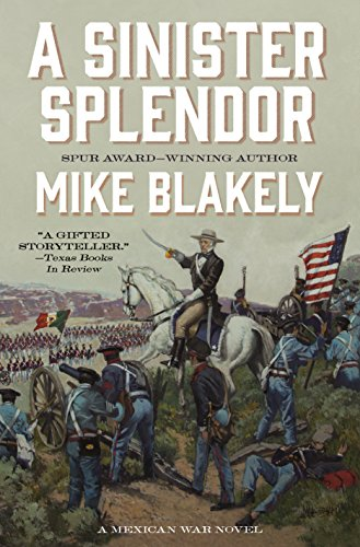 A Sinister Splendor: A Mexican War Novel