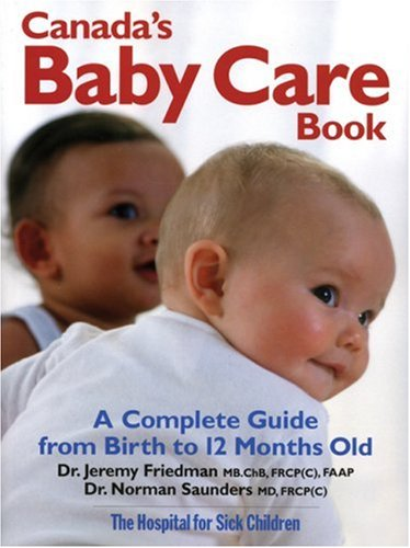 Canada's Baby Care Book: A Complete Guide from Birth to 12-Months Old
