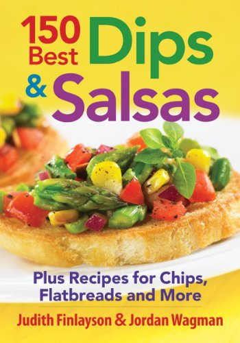 150 Best Dips and Salsas: Plus Recipes for Chips, Flatbreads and More