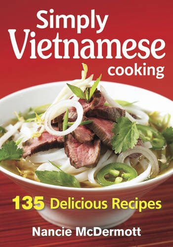 Simply Vietnamese Cooking: 135 Delicious Recipes