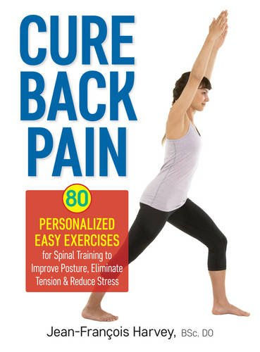 Cure Back Pain: 80 Personalized Easy Exercises for Spinal Training to Improve Posture, Eliminate Tension & Reduce Stress