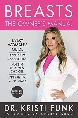 Breasts: The Owner's Manual - Every Woman's Guide to Reducing Cancer Risk, Making Treatment Choices, and Optimizing Outcomes
