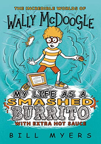 My Life as a Smashed Burrito with Extra Hot Sauce (The Incredible Worlds of Wally McDoogle, Bk. 1)