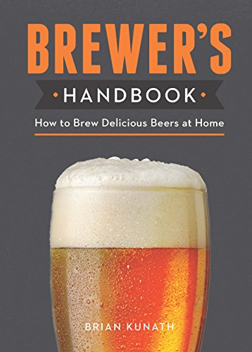 The Brewer's Handbook: How to Brew Delicious Beers at Home