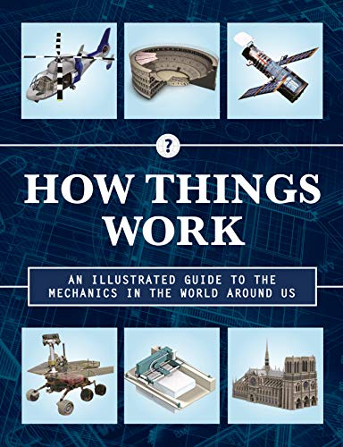 How Things Work: An Illustrated Guide to the Mechanics in the World Around Us (2nd Edition)