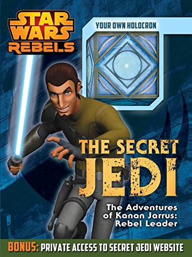 The Secret Jedi: The Adventures of Kanan Jarrus: Rebel Leader (Star Wars Rebels)