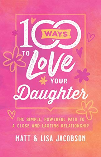 100 Ways to Love Your Daughter (Paperback)