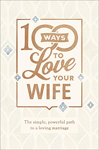 100 Ways to Love Your Wife: The Simple, Powerful Path to a Loving Marriage (Hardcover)