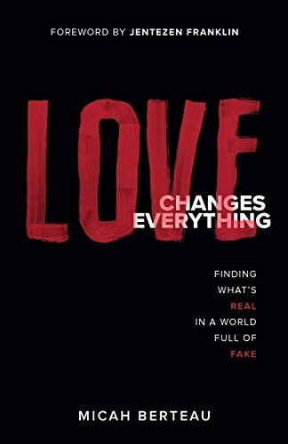 Love Changes Everything: Finding What's Real in a World Full of Fake