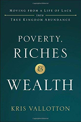 Poverty, Riches and Wealth: Moving From a Life of Lack into True Kingdom Abundance