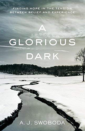 A Glorious Dark: Finding Hope in the Tension Between Belief and Experience (Paperback)