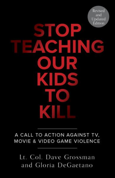 Stop Teaching Our Kids to Kill: A Call to Action Against TV, Movie & Videa Game Violence (Revised and Updated Edtion)