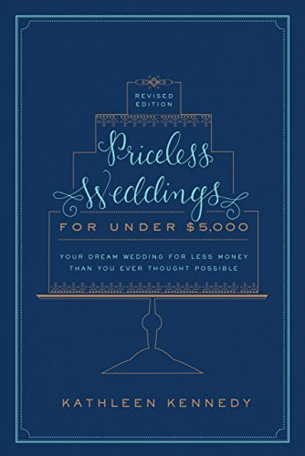 Priceless Weddings for Under $5,000 (Revised Edition)