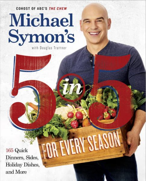 Michael Symon's 5 in 5 for Every Season - 165 Quick Dinners, Sides, Holiday Dishes, and More