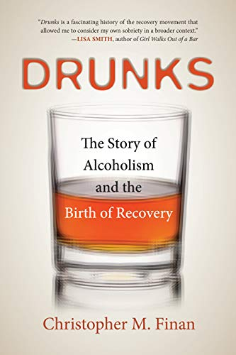 Drunks: The Story of Alcoholism and the Birth of Recovery