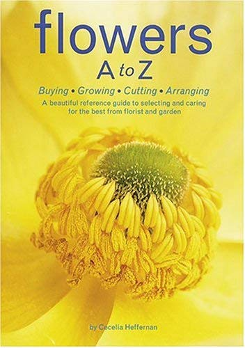 Flowers A to Z: Buying, Growing, Cutting, Arranging