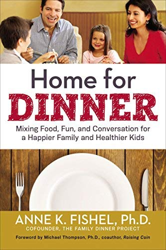 Home for Dinner:  Mixing Food, Fun, and Conversation for a Happier Family and Healthier Kids