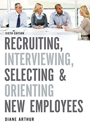 Recruiting, Interviewing, Selecting, and Orienting New Employees (6th Edition)