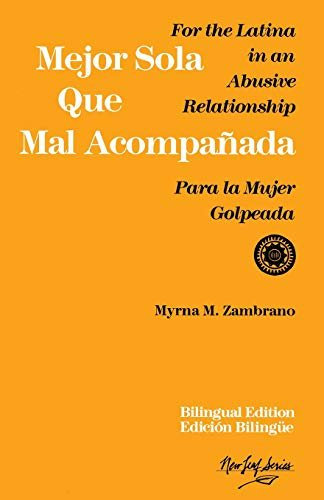 Mejor Sola Que Mal Acompanada: For the Latina in an Abusive Relationship/Para La Mujer Golpeada (Bilingual Edition/Edicion Bilingue)