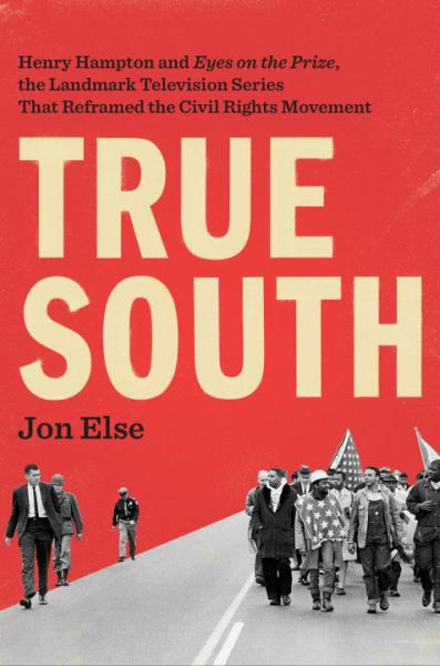 True South: Henry Hampton and Eye on the Prize, the Landmark Television Series That Reframed the Civil Rights Movement