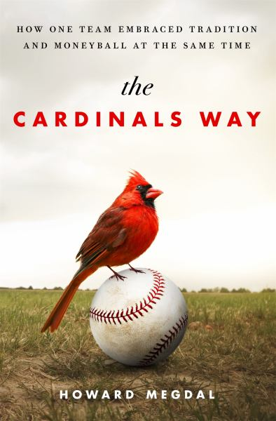 The Cardinals Way - How One Team Embraced Tradition and Moneyball at the Same Time