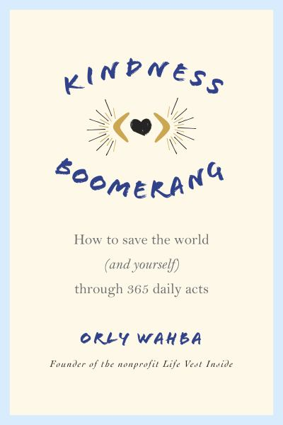 Kindness Boomerang: How to Save the World (and Yourself) Through 365 Daily Acts