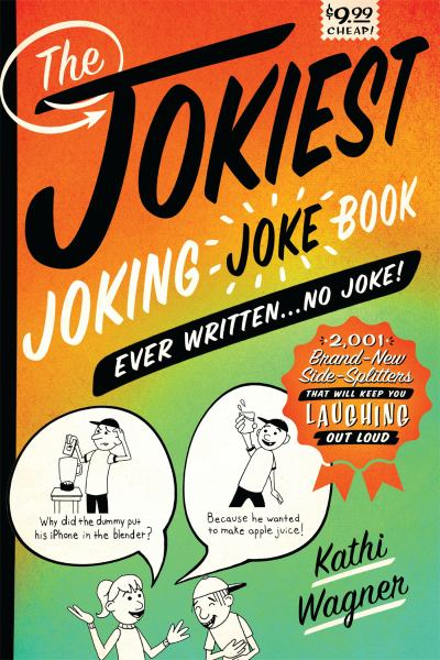 The Jokiest Joking Joke Book Ever Written . . . No Joke!