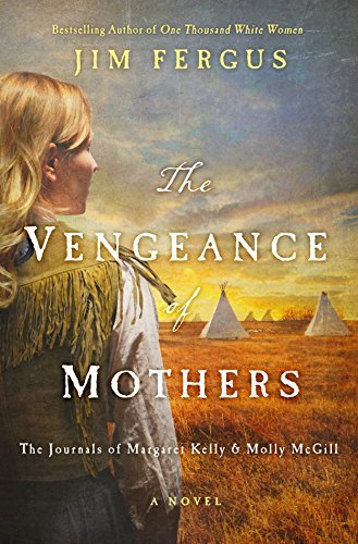 The Vengeance of Mothers: The Journals of Margaret Kelly & Molly McGill (One Thousand White Women Series, Bk. 2)