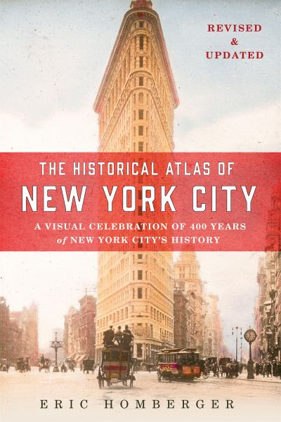 The Historical Atlas of New York City: A Visual Celebration of 400 Years of New York City's History (3rd Edition)