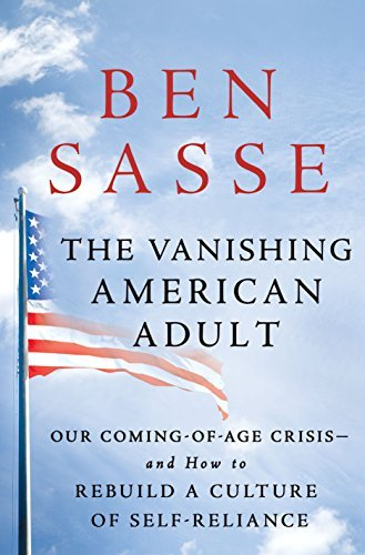The Vanishing American Adult: Our Coming of Age Crisis--and How to Rebuild A Culture of Self-Reliance