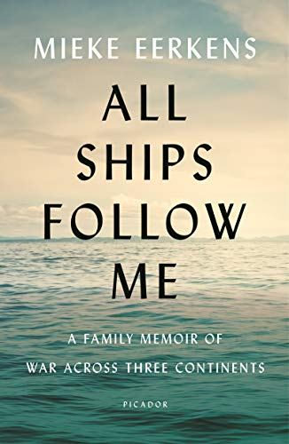 All Ships Follow Me: A Family Memoir of War Across Three Continents