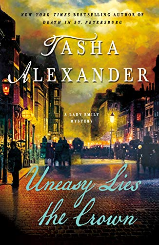 Uneasy Lies the Crown (Lady Emily Mysteries, Bk. 13)