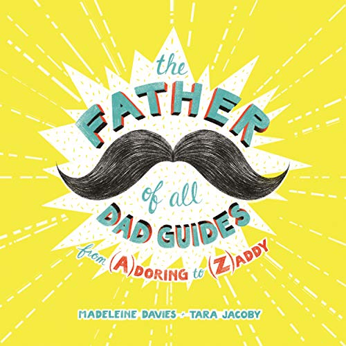 The Father of All Dad Guides: From (A)doring to (Z)addy