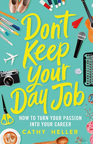 Don't Keep Your Day Job: How to Turn Your Passion into Your Career